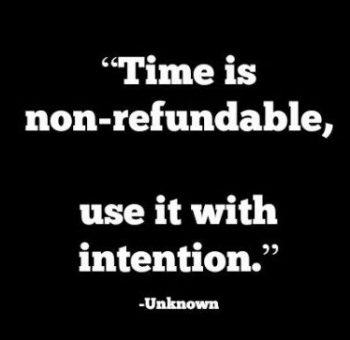 Time is non-refundable, use it with intention