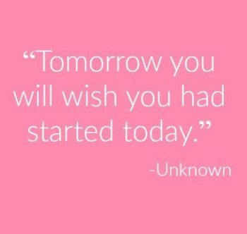 Tomorrow you will wish you had started today