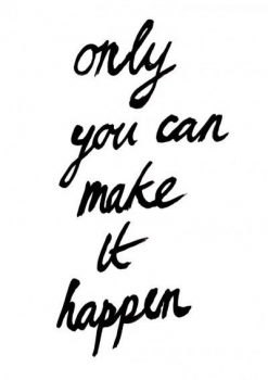 only you can make it happen