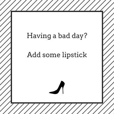 Having a bad day? Add some lipstic.