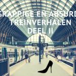 Grappige en absurde treinverhalen deel 2